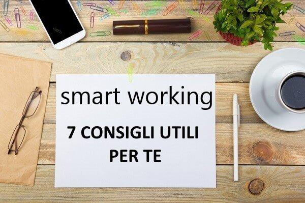 SMART WORKING: 7 UTILISSIMI CONSIGLI PER TE